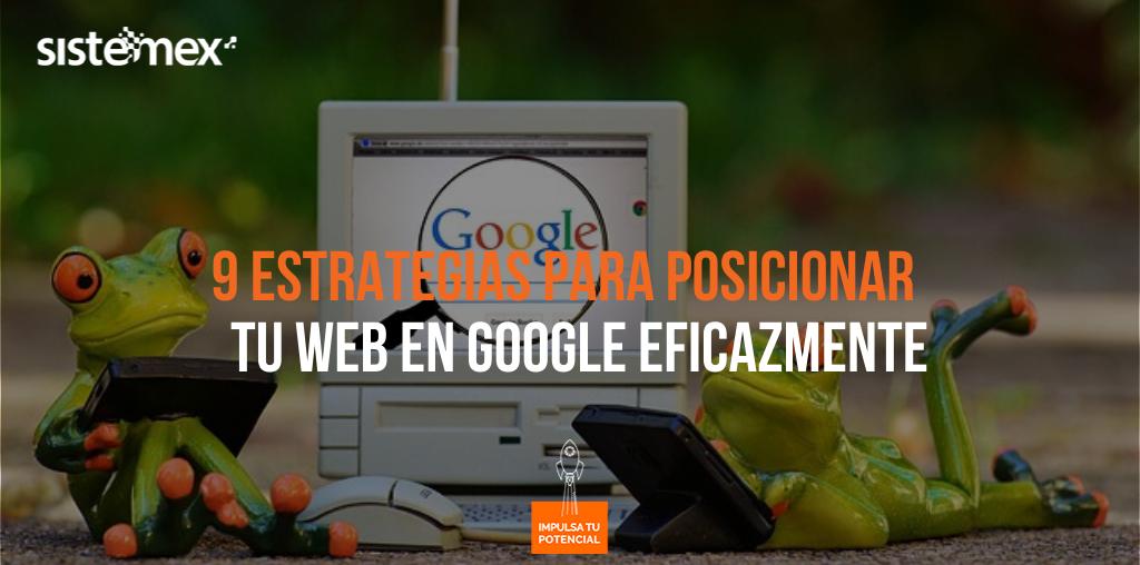 9 estrategias para posicionar tu web en Google eficazmente
