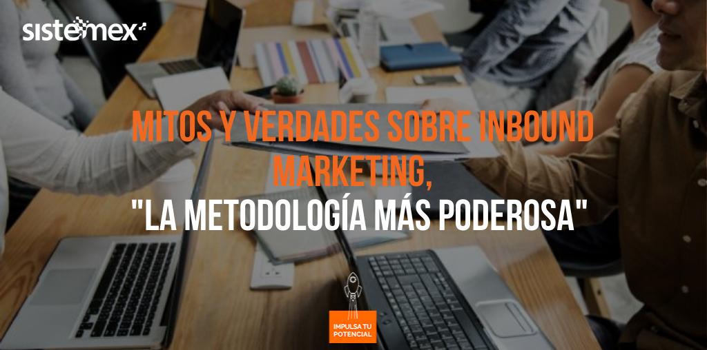 """Mitos y verdades sobre inbound marketing, """"la metodología más poderosa"""""""